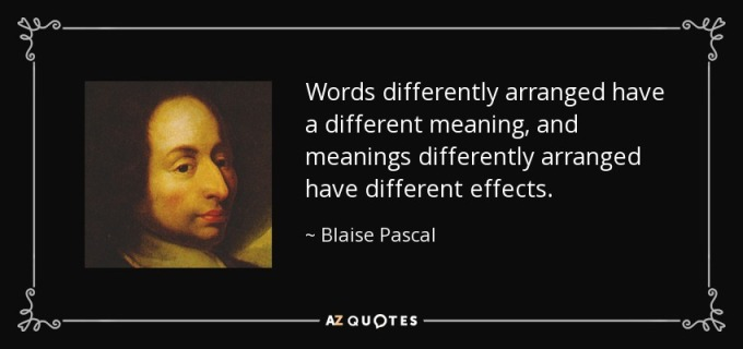 quote-words-differently-arranged-have-a-different-meaning-and-meanings-differently-arranged-blaise-pascal-22-58-02