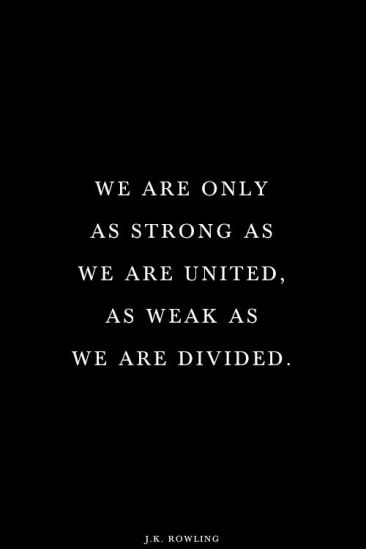we-are-only-as-strong-as-we-are-united-as-weak-as-we-are-divided.-j.k.-rowling